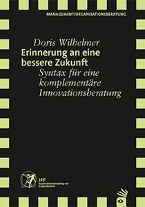 Erinnerung an eine bessere Zukunft: Syntax für eine komplementäre Innovationsberatung